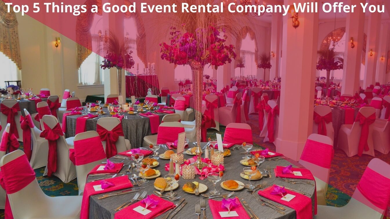 Top 5 Things a Good Event Rental Company Will Offer You